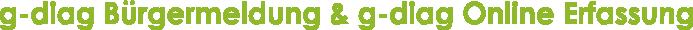 g-diag Bürgermeldung & g-diag Online Erfassung